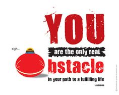 You are your only obstacle