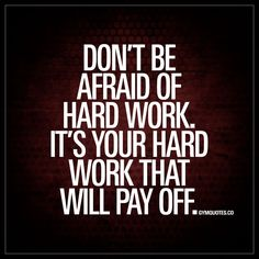 Don't be afraid of hard work. It's your hard work that will pay off. #gym #quotes Please visit Gymterest.com for more!