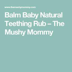Balm Baby Natural Teething Rub – The Mushy Mommy