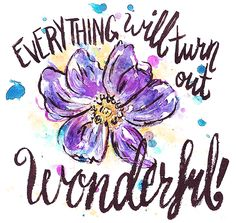 Everything will turn out wonderful!