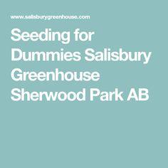 Seeding for Dummies Salisbury Greenhouse Sherwood Park AB