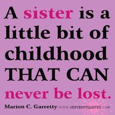 A sister is a little bit of childhood That Can never be lost. #sister #childhood