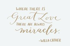 """Day 37: """"Where there is great love, there are always miracles"""" - Willa Cather (hand lettering by Kelly Cummings)"""