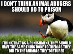 I didn't pin this because I believed this is right. I believe this is wrong. Animal abusers Ares still sentient beings. Two wrongs doesn't make a right. Causing more pain for penance for someone who inflicted suffering helps nothing. We should end the suffering of all sentient beings. Humans and animals alike.