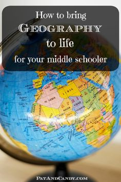 How to Bring Geography to Life for Your Middle Schooler -