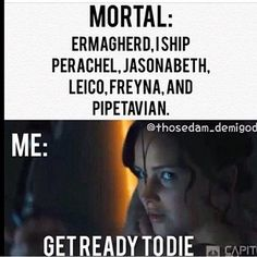 Whoever made this REALLY doesn't know how to bring together couples and is really bad with ship names. And no one AND I MEAN NO ONE BREAKS PERCABETH OR I'M GOING TO KILL SOMEONE