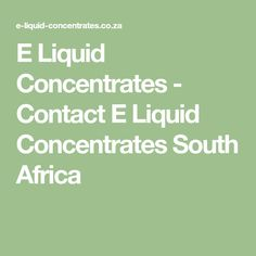 E Liquid Concentrates - Contact E Liquid Concentrates South Africa