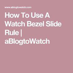 How To Use A Watch Bezel Slide Rule | aBlogtoWatch