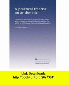A practical treatise on arithmetic Combining the useful properties of former works, with the modern improvements...To which is added two methods of bookkeeping George Leonard ,   ,  , ASIN: B003B660JU , tutorials , pdf , ebook , torrent , downloads , rapidshare , filesonic , hotfile , megaupload , fileserve