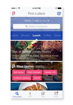 Foursquare's Completely Redesigned App Knows What You Want Before You Do FOURSQUARE HAS DITCHED ITS MOST POPULAR FEATURE, THE CHECK-IN BUTTON, IN FAVOR OF PERSONALIZED RECOMMENDATIONS FOR LOCAL FOOD AND DRINK.
