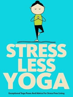 Stress Less Yoga -- Learn how to de-stress with 3 fun and effective yoga sequences! Great photos!