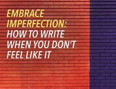 As a writer, it's easy to fixate on your mistakes, like a poor first draft or your inability to find that perfect word when you need it most.