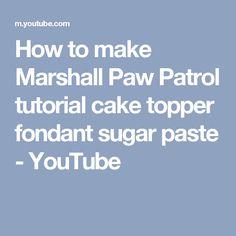 How to make Marshall Paw Patrol tutorial cake topper fondant sugar paste - YouTube