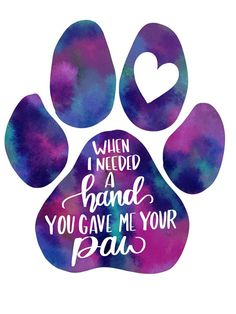 8.5x11 Print, When I needed A Hand, You Gave Me Your Paw Perfect for dog mom's and Dad's! Available in various colors, black & white, blue theme, pink theme, blue galaxy, or pink galaxy. If you would like to choose your own color theme, please contact me and let me know what you would