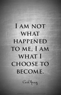Quotes by Carl Jung | I am not what happened to me, I am what I choose to become