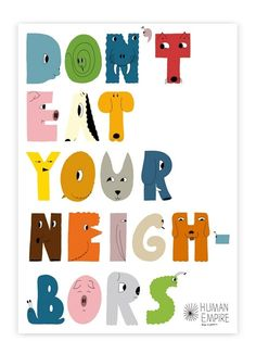 """""""don't eat your neighbors"""" poster at human empire."""