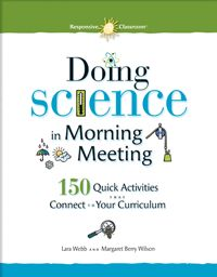 Doing Science in Morning Meeting - Book 150 Quick Activities that Connect to Your Curriculum Foster science learning with quick, fun, meaningful activities for kindergarten through 6th grade. Increase students excitement about science, deepen content knowledge, and enhance science skills.