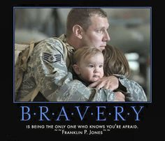 """""""Bravery is being the only one who knows you are afraid."""" - MilitaryAvenue.com"""
