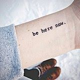 """""""Be here now."""""""