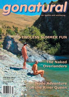 gonatural magazine June-2013 issue 225 is now available. This issue features a wide range of naturist events including the 21st birthday of Alpine Lakes Naturist Club celebrated in Central Otago; Skinnydip Tours comprising 32 Australians who enjoyed the hospitality of the lower North Island; and an endless summer of fun with Bay of Plenty Naturists. To subscribe to receive either the printed or digital edition go to this site... www.naturist.co.n... #naturist #nudist #magazine #NewZealand