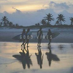 Good vibes :) and surf :)