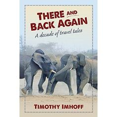 #Book Review of #ThereandBackAgain from #ReadersFavorite - https://readersfavorite.com/book-review/there-and-back-again  Reviewed by Jack Magnus for Readers' Favorite  There and Back Again: A Decade of Travel Tales is a non-fiction collection written by Timothy Imhoff. Imhoff and his wife, Rachel Dietz, both love travelling, and they decided to get married while on a trip to Costa Rica. They arranged to be married on a remote beach overlooking the Pacific Ocean. The first section of this…