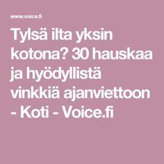 Tylsä ilta yksin kotona? 30 hauskaa ja hyödyllistä vinkkiä ajanviettoon - Koti - Voice.fi