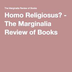 Homo Religiosus? - The Marginalia Review of Books