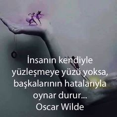 İnsanın kendiyle yüzleşmeye yüzü yoksa başkalarının hatalarıyla oynar durur... Oscar Wilde. Wise Quotes, Words Quotes, Sayings, Good Sentences, Strong Love, Oscar Wilde, Meaningful Quotes, Cool Words, Favorite Quotes