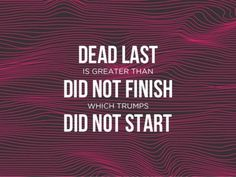 Every time I run (if you can call it that) in a 5K or other race, this is what I tell myself. There are plenty of people still in the bed or loafing on the couch... I finished ahead of ALL of them!!