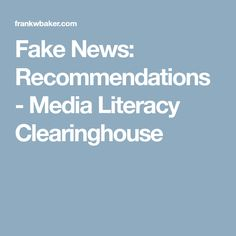 Fake News: Recommendations - Media Literacy Clearinghouse
