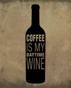 Coffee is my daytime wine.                                                                                                                                                      More #coffeequotes