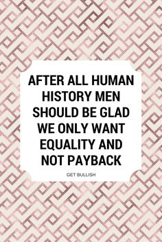 After all human history men should be glad we only want equality and not payback #rosegold #quote #getbullish #liberal #feminism #smashthepatriarchy