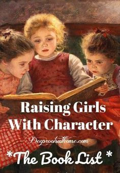 Raising Girls With Character-Building Books: The Book List - Character-Building Book Resources For Raising Girls. For the parents that wants their daughter to b - Parenting Advice, Kids And Parenting, Raising Girls, Raising Daughters, Christian Parenting, Book Girl, Kids Reading, Reading Lists, Great Books