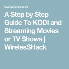 A Step by Step Guide To KODI and Streaming Movies or TV Shows | WirelesSHack