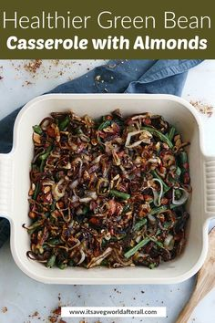 This healthier green bean casserole with almonds is a delicious gluten free and vegetarian green bean recipe for Thanksgiving that can be madein advance. Healthy Green Beans, Healthy Green Bean Casserole, Roasted Green Beans, Roasted Almonds, Vegetable Side Dishes, Vegetable Recipes, Thanksgiving Vegetables, Gluten Free Lasagna, Green Bean Recipes