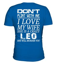 T shirt  LEO - DON'T FLIRT WITH ME I LOVE MY WIFE _BACK  fashion trend 2018 #tshirt, #tshirtfashion, #fashion