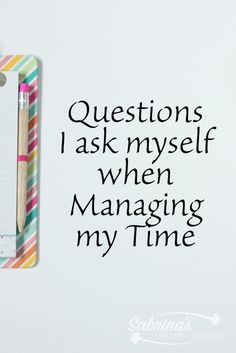Tips on managing my time better. Here are questions to help you figure out how to manage your time better too. - sabrinasadminservices.com