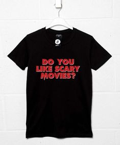 Do You Like Scary Movies T-Shirt - 3XL
