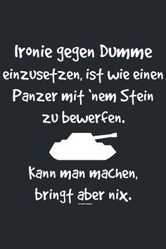 Ironie gegen Dumme, Ironie gegen Dumme einzusetzten , ist wie einen Panzer mit'…
