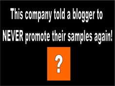 This company told a blogger to NEVER promote their samples again!  Read -->