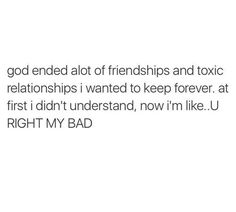 """God ended a lot of friendships and toxic relationships I wanted to keep Forever at first I didn't understand now I'm like """"you're right my bad. Bible Verses Quotes, Jesus Quotes, Faith Quotes, True Quotes, Godly Quotes, Real Quotes, Funny Quotes, Quotes About God, Quotes To Live By"""