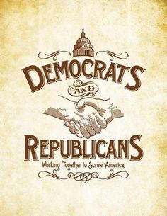Democrats and Republicans... Hence why I am now a Libertarian.