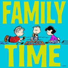 Family time is the best time.