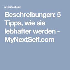 Beschreibungen: 5 Tipps, wie sie lebhafter werden - MyNextSelf.com