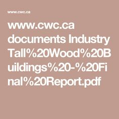 www.cwc.ca documents Industry Tall%20Wood%20Buildings%20-%20Final%20Report.pdf