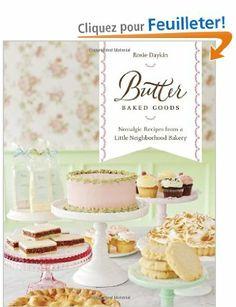 Butter Baked Goods: Nostalgic Recipes From a Little Neighborhood Bakery: Amazon.fr: Rosie Daykin: Livres anglais et étrangers