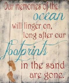 Our memories of the ocean will linger on, long after our footprints in the sand are gone.