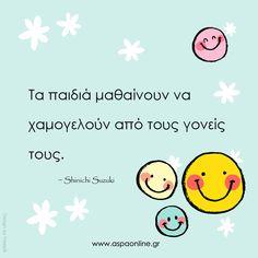 Τα παιδιά μαθαίνουν να χαμογελούν από τους γονείς τους.   #παιδιά #ρητό #ρητά #χαμόγελο #aspaonline Gentle Parenting, Kids And Parenting, Quotes To Live By, Me Quotes, Education English, Raising Kids, Picture Quotes, Cool Kids, Psychology