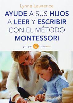 Ayude a sus hijos a leer y escribir con el método Montessori by LYNNE LAWRENCE http://www.amazon.com/dp/8449330335/ref=cm_sw_r_pi_dp_rdB5tb19RCY0H